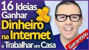 16 Ideias p/ Ganhar Dinheiro na Internet e Trabalhar em Casa (Garantido e Simples)