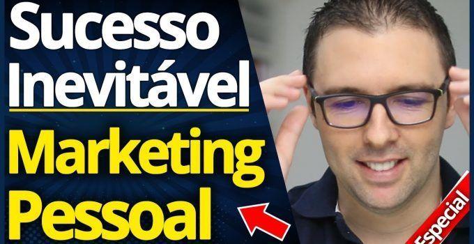 Marketing Pessoal | Passo a Passo Para Sucesso Inevitável nos Negócios e na Vida
