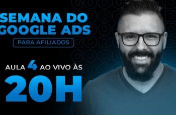 SEMANA GOOGLE ADS - HOJE as 20:00 - AULA 04